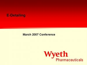 EDetailing March 2007 Conference Agenda Conference Training n