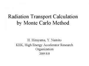 Radiation Transport Calculation by Monte Carlo Method H