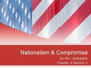Nationalism Compromise By Mrs Andreatta Chapter 8 Section