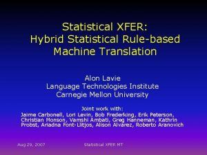 Statistical XFER Hybrid Statistical Rulebased Machine Translation Alon