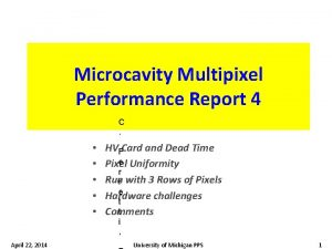 Microcavity Multipixel Performance Report 4 C April 22