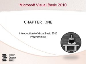 Microsoft Visual Basic 2010 CHAPTER ONE Introduction to