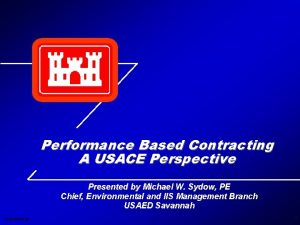 Performance Based Contracting A USACE Perspective Presented by