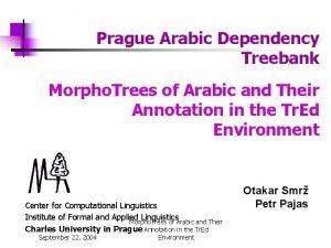 Prague Arabic Dependency Treebank Morpho Trees of Arabic