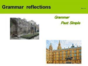 Grammar reflections Mrs Loi A Grammar Past Simple
