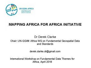 MAPPING AFRICA FOR AFRICA INITIATIVE Dr Derek Clarke