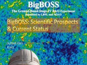 Big BOSS Scientific Prospects Current Status Juhan Kim