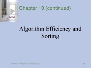 Chapter 10 continued Algorithm Efficiency and Sorting 2011
