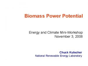Biomass Power Potential Energy and Climate MiniWorkshop November