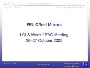 1 FEL Offset Mirrors LCLS Week FAC Meeting
