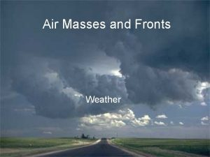 Air Masses and Fronts Weather How Do Air
