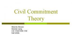 Civil Commitment Theory Sherrie Brown Dennis Lang LSJ