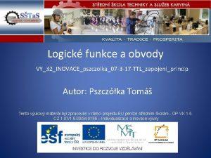 Logick funkce a obvody VY32INOVACEpszczolka07 3 17 TTLzapojeniprincip