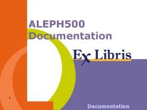 ALEPH 500 Documentation 1 Documentation Documentation 14 2