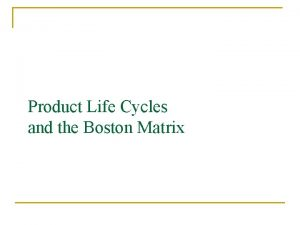 Product Life Cycles and the Boston Matrix Product