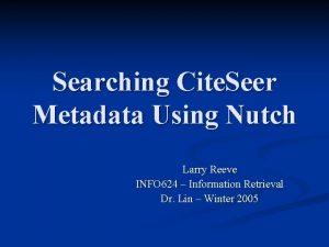 Searching Cite Seer Metadata Using Nutch Larry Reeve