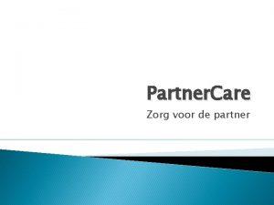 Partner Care Zorg voor de partner Wat gaat