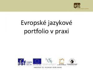 Evropsk jazykov portfolio v praxi CO JE EJP