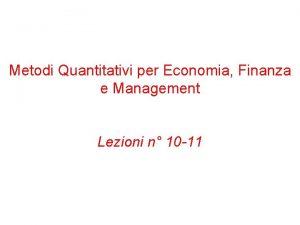 Metodi Quantitativi per Economia Finanza e Management Lezioni