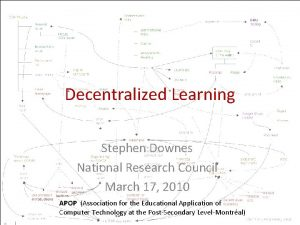 Decentralized Learning Stephen Downes National Research Council March
