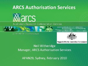 ARCS Authorisation Services Neil Witheridge Manager ARCS Authorisation