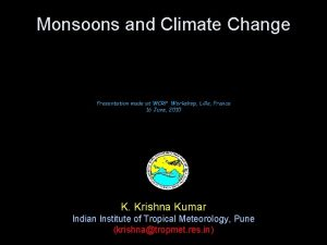 Monsoons and Climate Change Presentation made at WCRP