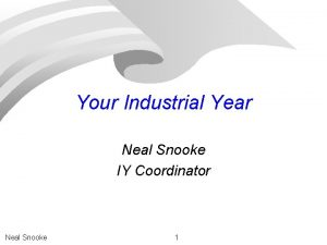 Your Industrial Year Neal Snooke IY Coordinator Neal