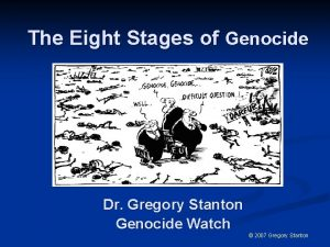 The Eight Stages of Genocide Dr Gregory Stanton