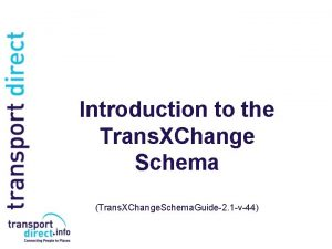 Introduction to the Trans XChange Schema Trans XChange