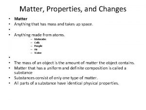 Matter Properties and Changes Matter Anything that has