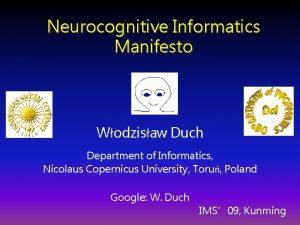 Neurocognitive Informatics Manifesto Wodzisaw Duch Department of Informatics