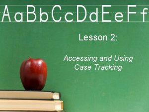 Lesson 2 Accessing and Using Case Tracking Surgi