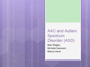 AAC and Autism Spectrum Disorder ASD Blair Ridgley