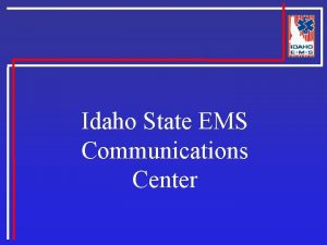 Idaho State EMS Communications Center Idaho State EMS
