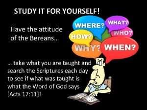 STUDY IT FOR YOURSELF Have the attitude of