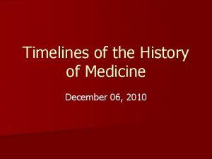 Timelines of the History of Medicine December 06