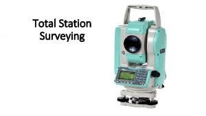 Total Station Surveying Total Station The total station