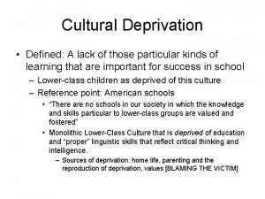 Cultural Deprivation Defined A lack of those particular