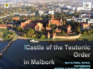 MULTILATERAL SCHOOL PARTNERSHIPS The city of Malbork is
