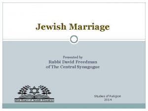 Jewish Marriage Presented by Rabbi David Freedman of
