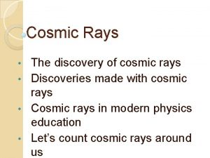 Cosmic Rays The discovery of cosmic rays Discoveries