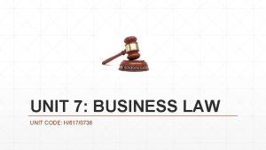 UNIT 7 BUSINESS LAW UNIT CODE H6170736 UNIT