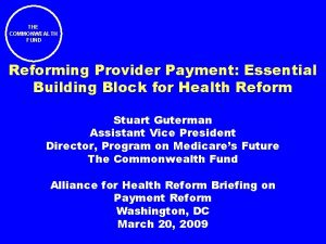 THE COMMONWEALTH FUND Reforming Provider Payment Essential Building