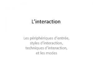 Linteraction Les priphriques dentre styles dinteraction techniques dinteraction