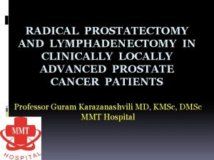 RADICAL PROSTATECTOMY AND LYMPHADENECTOMY IN CLINICALLY LOCALLY ADVANCED