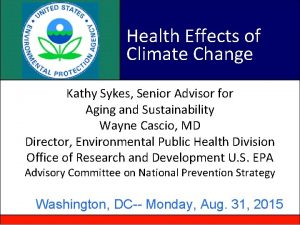 Health Effects of Climate Change Kathy Sykes Senior