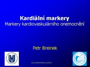 Kardiln markery Markery kardiovaskulrnho onemocnn Petr Breinek BCKardiomarkeryN