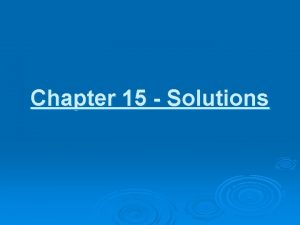 Chapter 15 Solutions Solution homogeneous mixture of two