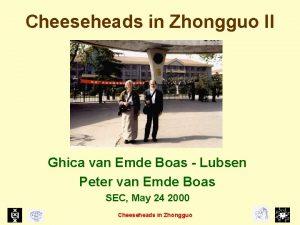 Cheeseheads in Zhongguo II Ghica van Emde Boas