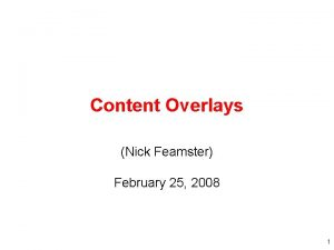 Content Overlays Nick Feamster February 25 2008 1